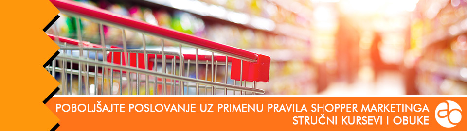 Kurs i obuka - Poboljšajte poslovanje uz primenu pravila Shopper marketinga