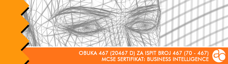MCSE: Business Intelligence: obuka broj 20467 D za ispit broj 70 - 467