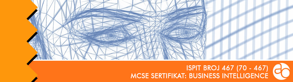 MCSE: Business Intelligence: ispit broj 70 - 467