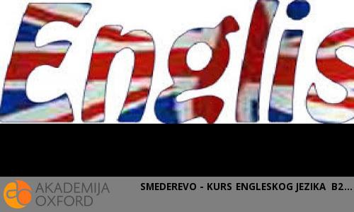 SMEDEREVO - KURS ENGLESKOG JEZIKA B2