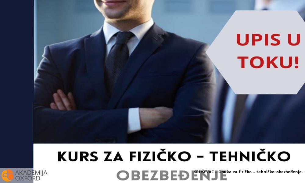 KRUŠEVAC - Obuka za fizičko - tehničko obezbeđenje